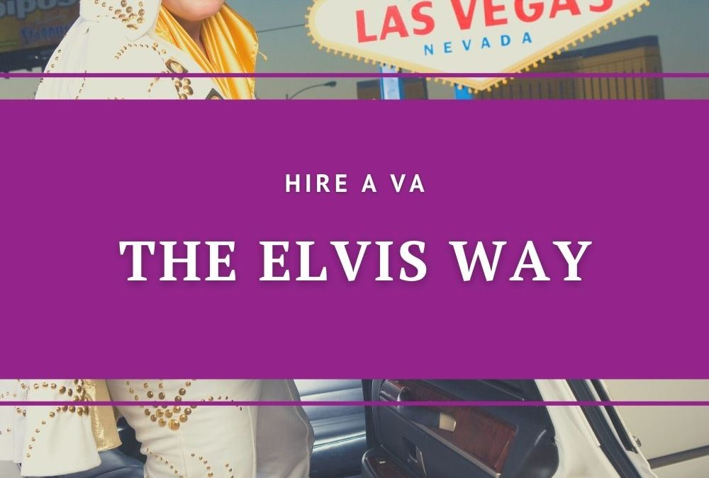 Hire A Virtual Assistant The Elvis Way for your  business