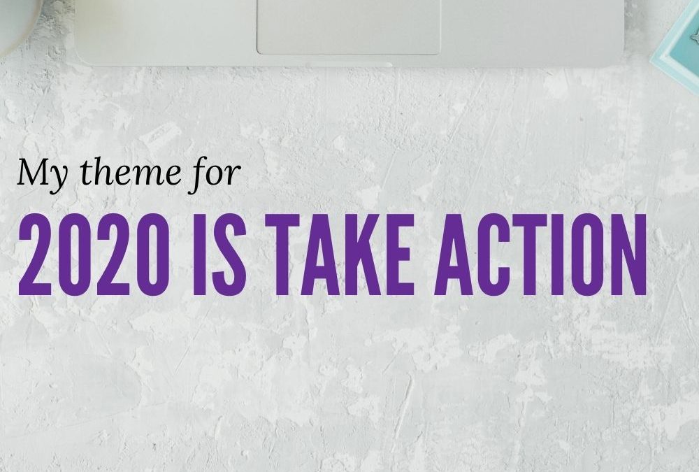 My theme for 2020 is Take Action