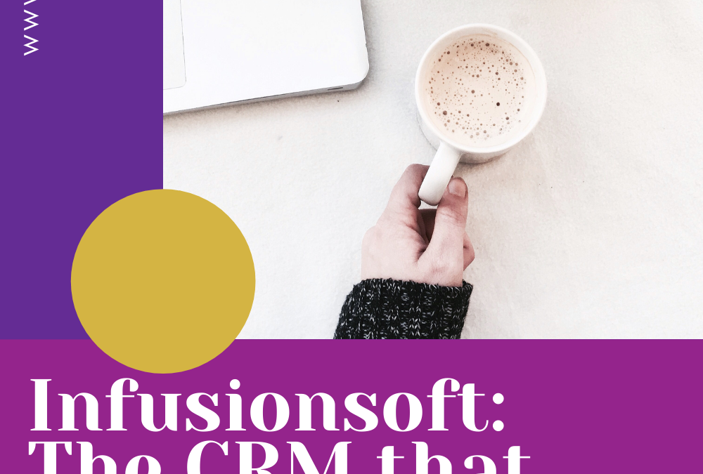Infusionsoft: The CRM that saves me thousands in 2020